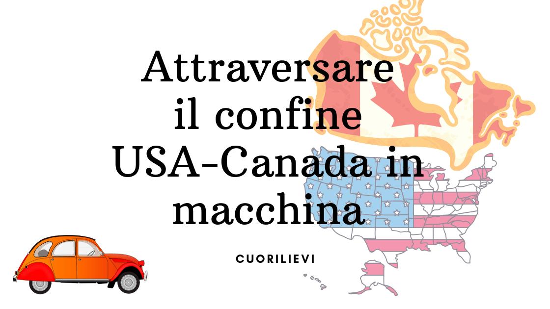 CONFINE USA-CANADA: SIETE SICURI DI VOLERLO ATTRAVERSARE?!